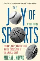 Joy of Sports, Revised - Endzones, Bases, Baskets, Balls, and the Consecration of the American Spirit ebook by Michael Novak