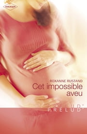 Cet impossible aveu (Harlequin Prélud') ebook by Roxanne Rustand