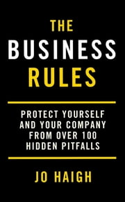 The Business Rules - Protect Yourself and Your Company From Over 100 Hidden Pitfalls ebook by Jo Haigh