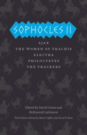 Sophocles II - Ajax, The Women of Trachis, Electra, Philoctetes, The Trackers ebook by Sophocles,Mark Griffith,Glenn W. Most,David Grene,Richmond Lattimore,Mark Griffith,Glenn W. Most,David Grene,Richmond Lattimore