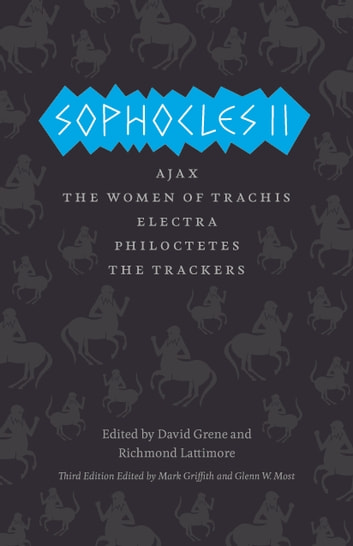 Sophocles II - Ajax, The Women of Trachis, Electra, Philoctetes, The Trackers ebook by Sophocles
