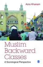 Muslim Backward Classes - A Sociological Perspective ebook by Azra Khanam