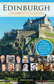 Edinburgh - Celebrity City Guide ebook by Joanne Soroka