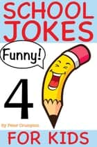 School Jokes For Kids 4 ebook by Peter Crumpton