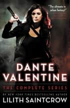 Dante Valentine - The Complete Series ebook by Lilith Saintcrow