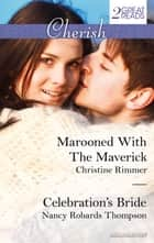 Marooned With The Maverick/Celebration's Bride 電子書 by Christine Rimmer, Nancy Robards Thompson