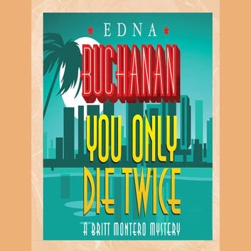You Only Die Twice audiobook by Edna Buchanan
