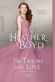 The Trouble with Love ebook by Heather Boyd