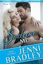 Seduce Me ebook by Jenni Bradley