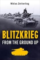 Blitzkrieg - From the Ground Up ebook by