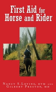 First Aid for Horse and Rider - Emergency Care For The Stable And Trail ebook by Nancy S. Loving,Gilbert Preston