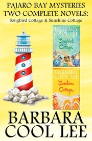 Pajaro Bay Mysteries Two Complete Novels: Songbird Cottage & Sunshine Cottage ebook by Barbara Cool Lee