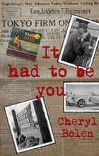 It Had To Be You (A World War II Romance) - World War Ii Romance ebook by Cheryl Bolen