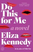 Do This for Me - A Novel ebook by Eliza Kennedy