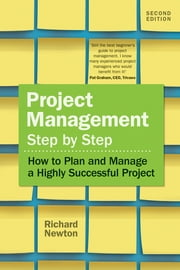 Project Management Step by Step - How to Plan and Manage a Highly Successful Project ebook by Richard Newton