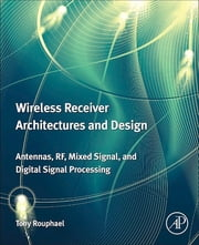 Wireless Receiver Architectures and Design - Antennas, RF, Synthesizers, Mixed Signal, and Digital Signal Processing ebook by Tony J. Rouphael