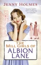 The Mill Girls of Albion Lane ebook by Jenny Holmes