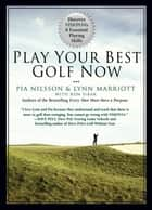 Play Your Best Golf Now ebook by Lynn Marriott,Pia Nilsson