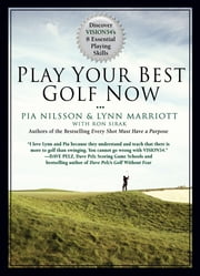 Play Your Best Golf Now - Discover VISION54's 8 Essential Playing Skills ebook by Lynn Marriott,Pia Nilsson