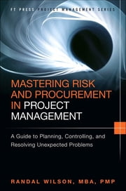 Mastering Risk and Procurement in Project Management - A Guide to Planning, Controlling, and Resolving Unexpected Problems ebook by Randal Wilson