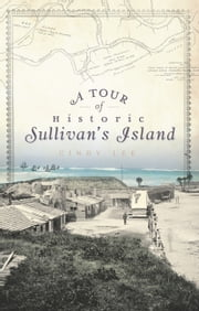 A Tour of Historic Sullivan's Island ebook by Cindy Lee