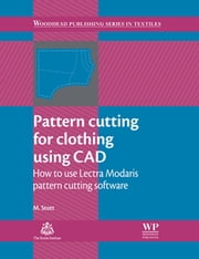 Pattern Cutting for Clothing Using CAD - How to Use Lectra Modaris Pattern Cutting Software ebook by M Stott