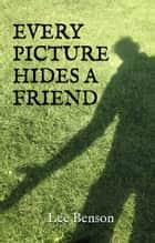 Every Picture Hides A Friend ebook by Lee Benson