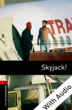 Skyjack! - With Audio Level 3 Oxford Bookworms Library ebook by Tim Vicary