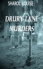 Drury Lane Murders ebook by Sharol Louise
