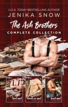 The Ash Brothers Complete Collection ebook by Jenika Snow