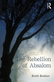 The Rebellion of Absalom ebook by Keith Bodner