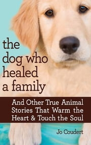 The Dog Who Healed a Family ebook by Jo Coudert