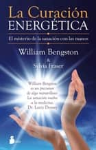 La curación energética - El misterio de la sanación con las manos ebook by William Bengston