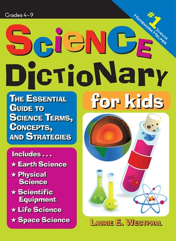 Science Dictionary for Kids - The Essential Guide to Science Terms, Concepts, and Strategies ebook by Laurie Westphal