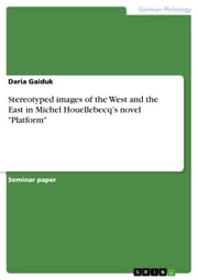 Stereotyped images of the West and the East in Michel Houellebecq's novel 'Platform' ebook by Daria Gaiduk