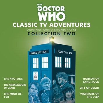 Doctor Who: Classic TV Adventures Collection Two - Six full-cast BBC TV soundtracks audiobook by Robert Holmes,David Whitaker,Don Houghton