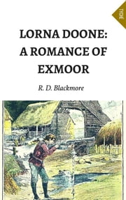 Lorna Doone: A Romance Of Exmoor (Annotated) ebook by R. D. Blackmore