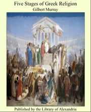 Five Stages of Greek Religion ebook by Gilbert Murray