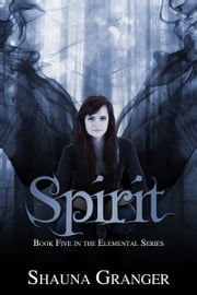 Spirit - Book Five in the Elemental Series ebook by Shauna Granger