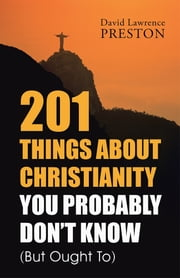 201 Things about Christianity You Probably Don't Know (But Ought To) ebook by David Lawrence Preston