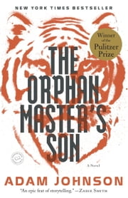 The Orphan Master's Son: A Novel of North Korea - A Novel ebook by Adam Johnson