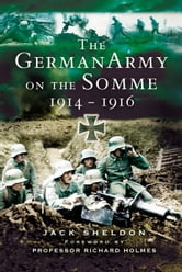 German Army on the Somme - 1914-1916 ebook by Jack Sheldon