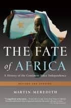 The Fate of Africa ebook by Martin Meredith