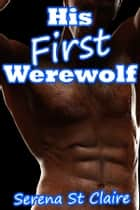 His First Werewolf ebook by Serena St Claire