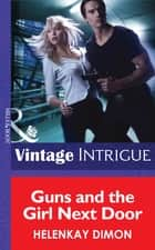 Guns and the Girl Next Door (Mills & Boon Intrigue) (Mystery Men, Book 2) eBook by HelenKay Dimon