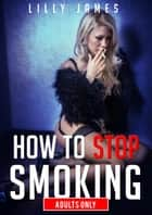 How to Stop Smoking: Erotic Spanking ebook by Lilly James