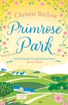 Primrose Park: Escape with a heartwarming and feel good must read novel about friendship, family and romance in 2021! (Love Heart Lane Series, Book 6) ebook by Christie Barlow
