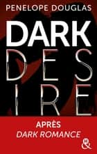 Dark Desire - La suite de Dark Romance, plus intense que le New Adult ebook by Penelope Douglas