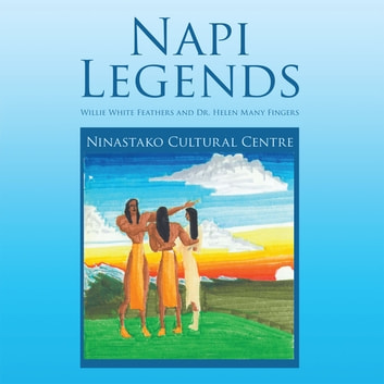 Napi Legends - Willie White Feathers and Dr. Helen Many Fingers ebook by Ninastako Cultural Centre