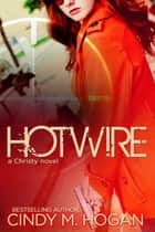 Hotwire ebook by Cindy M. Hogan